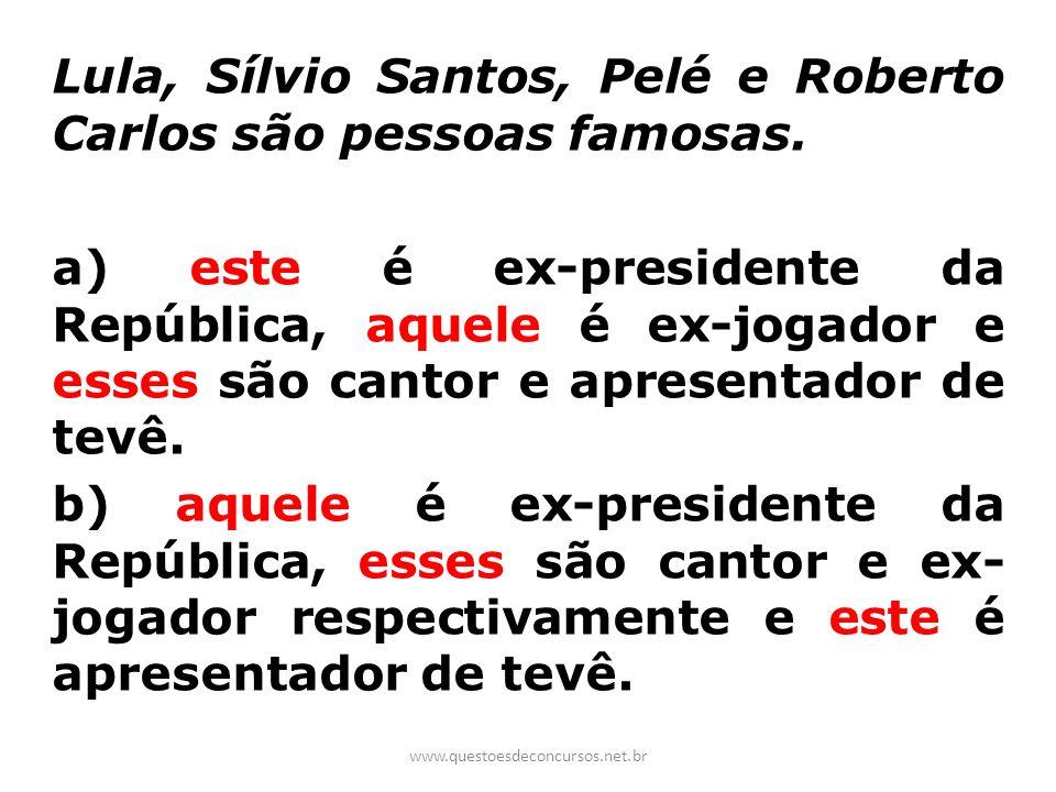 Lula, Sílvio Santos, Pelé e Roberto Carlos são pessoas famosas. a) este é ex-presidente da República, aquele é ex-jogador e esses são cantor e apresen
