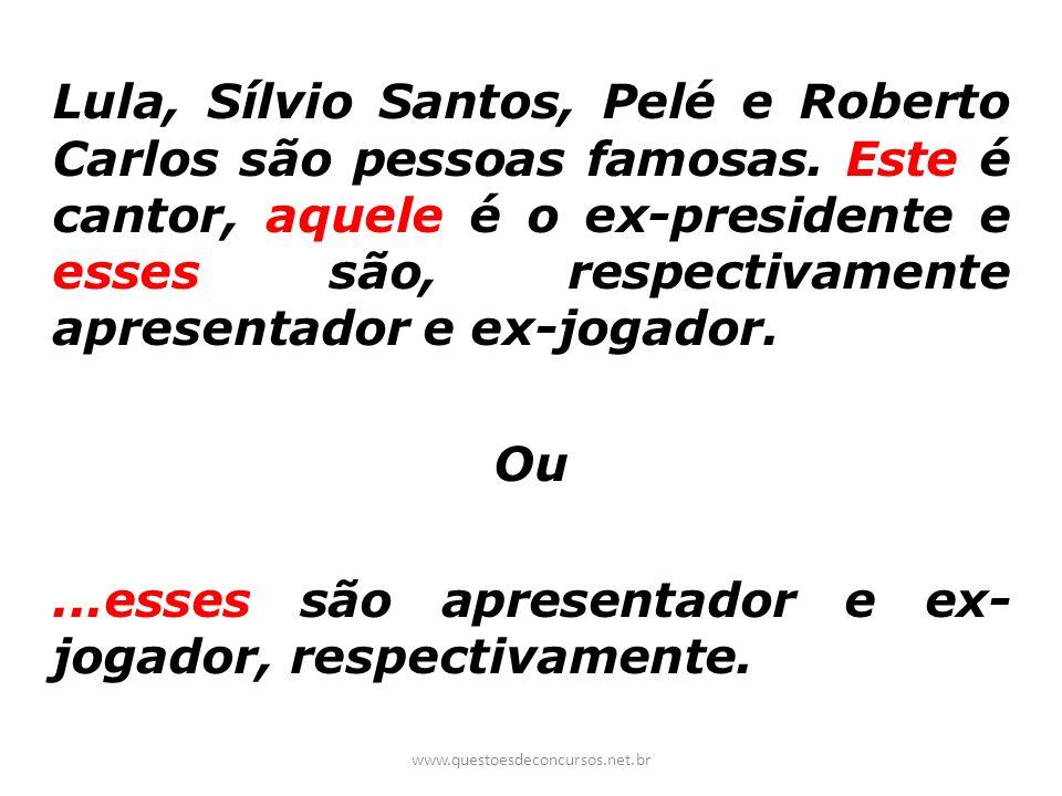 Lula, Sílvio Santos, Pelé e Roberto Carlos são pessoas famosas. Este é cantor, aquele é o ex-presidente e esses são, respectivamente apresentador e ex