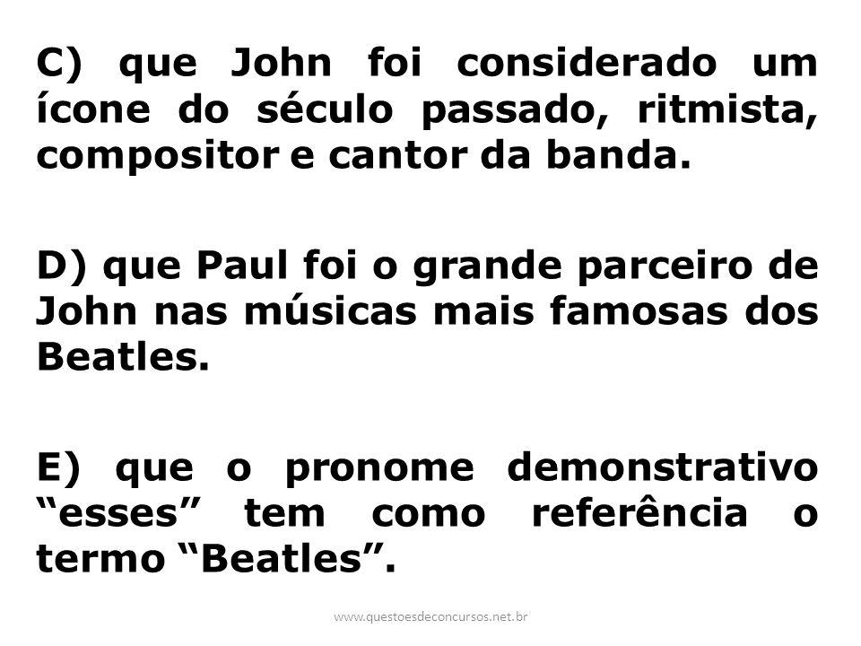 C) que John foi considerado um ícone do século passado, ritmista, compositor e cantor da banda. D) que Paul foi o grande parceiro de John nas músicas