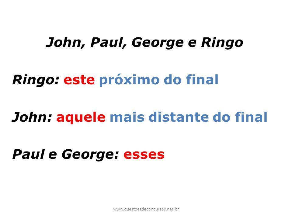 John, Paul, George e Ringo Ringo: este próximo do final John: aquele mais distante do final Paul e George: esses www.questoesdeconcursos.net.br