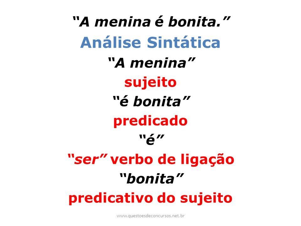 A menina é bonita. Análise Sintática A menina sujeito é bonita predicado é ser verbo de ligação bonita predicativo do sujeito www.questoesdeconcursos.