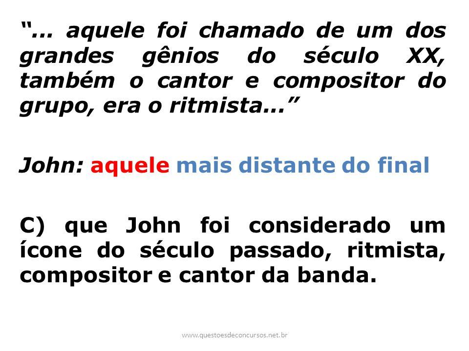 ... aquele foi chamado de um dos grandes gênios do século XX, também o cantor e compositor do grupo, era o ritmista... John: aquele mais distante do f