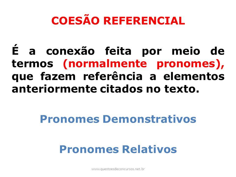 COESÃO REFERENCIAL É a conexão feita por meio de termos (normalmente pronomes), que fazem referência a elementos anteriormente citados no texto. Prono