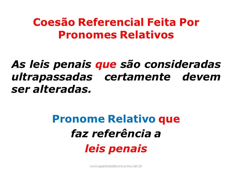 Coesão Referencial Feita Por Pronomes Relativos As leis penais que são consideradas ultrapassadas certamente devem ser alteradas. Pronome Relativo que