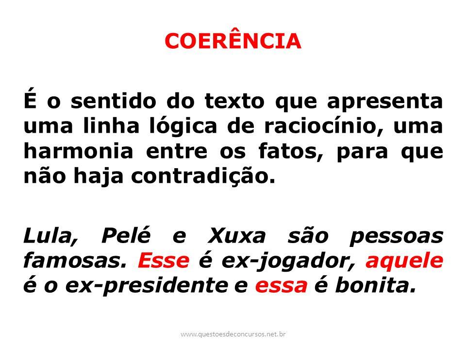 COERÊNCIA É o sentido do texto que apresenta uma linha lógica de raciocínio, uma harmonia entre os fatos, para que não haja contradição. Lula, Pelé e