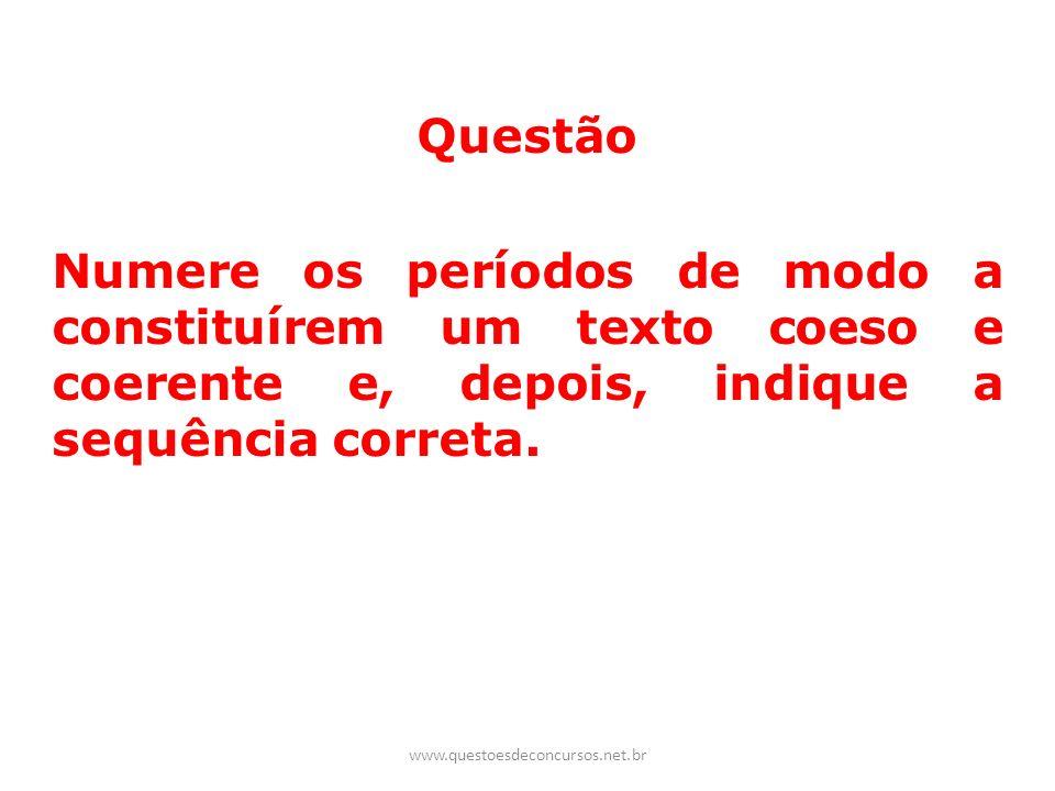 Questão Numere os períodos de modo a constituírem um texto coeso e coerente e, depois, indique a sequência correta. www.questoesdeconcursos.net.br