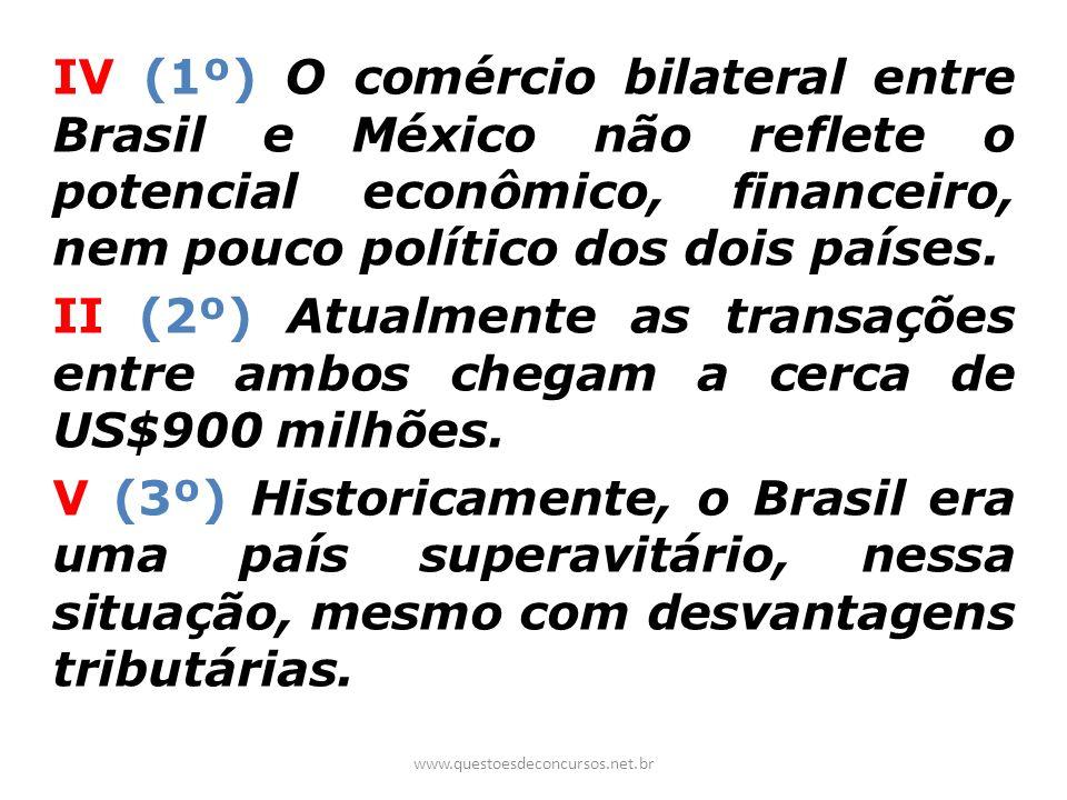 IV (1º) O comércio bilateral entre Brasil e México não reflete o potencial econômico, financeiro, nem pouco político dos dois países. II (2º) Atualmen