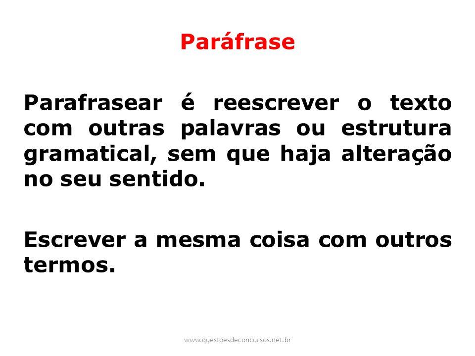 Paráfrase Parafrasear é reescrever o texto com outras palavras ou estrutura gramatical, sem que haja alteração no seu sentido. Escrever a mesma coisa
