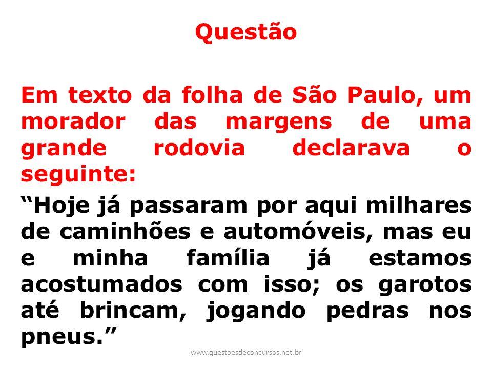 Questão Em texto da folha de São Paulo, um morador das margens de uma grande rodovia declarava o seguinte: Hoje já passaram por aqui milhares de camin