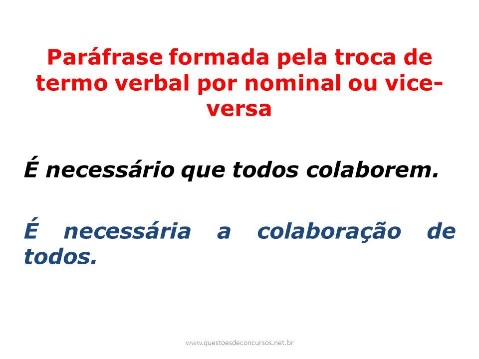 Paráfrase formada pela troca de termo verbal por nominal ou vice- versa É necessário que todos colaborem. É necessária a colaboração de todos. www.que