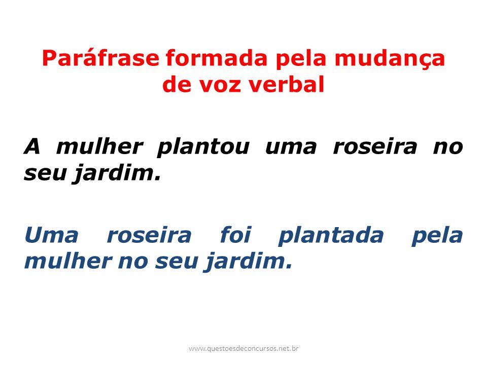Paráfrase formada pela mudança de voz verbal A mulher plantou uma roseira no seu jardim. Uma roseira foi plantada pela mulher no seu jardim. www.quest