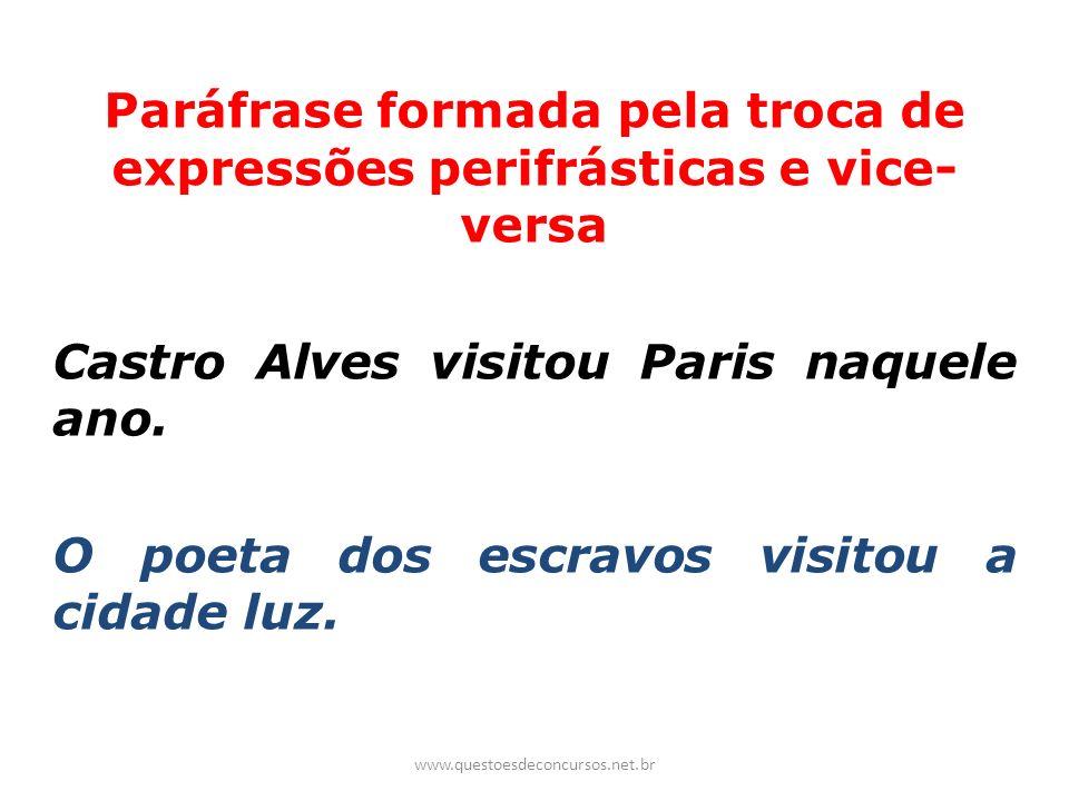 Paráfrase formada pela troca de expressões perifrásticas e vice- versa Castro Alves visitou Paris naquele ano. O poeta dos escravos visitou a cidade l