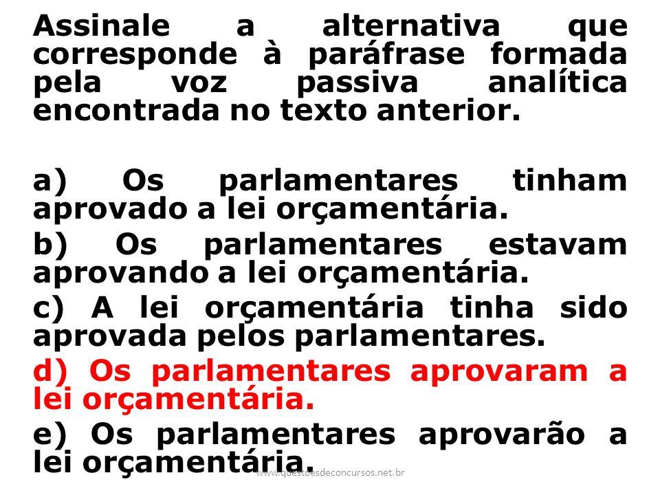 Assinale a alternativa que corresponde à paráfrase formada pela voz passiva analítica encontrada no texto anterior. a) Os parlamentares tinham aprovad