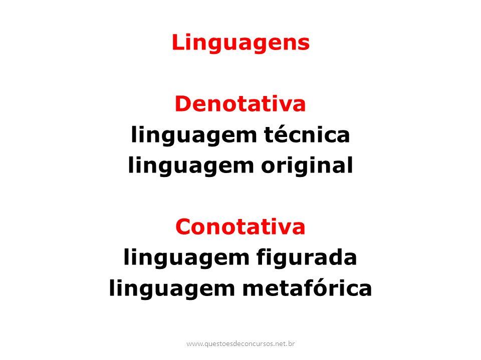 Linguagens Denotativa linguagem técnica linguagem original Conotativa linguagem figurada linguagem metafórica www.questoesdeconcursos.net.br