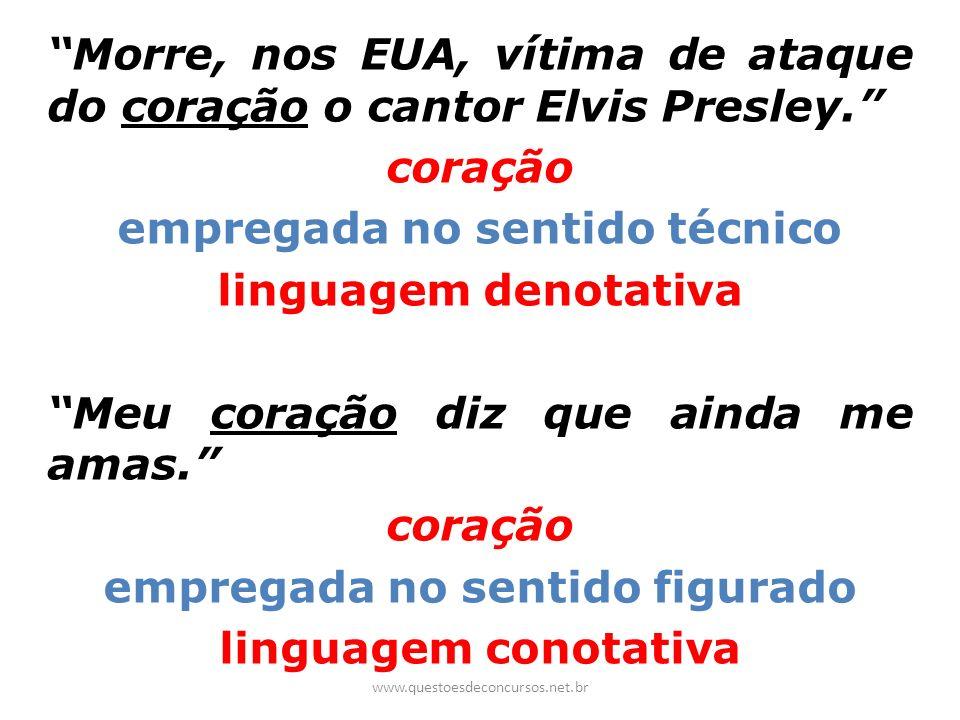Morre, nos EUA, vítima de ataque do coração o cantor Elvis Presley. coração empregada no sentido técnico linguagem denotativa Meu coração diz que aind