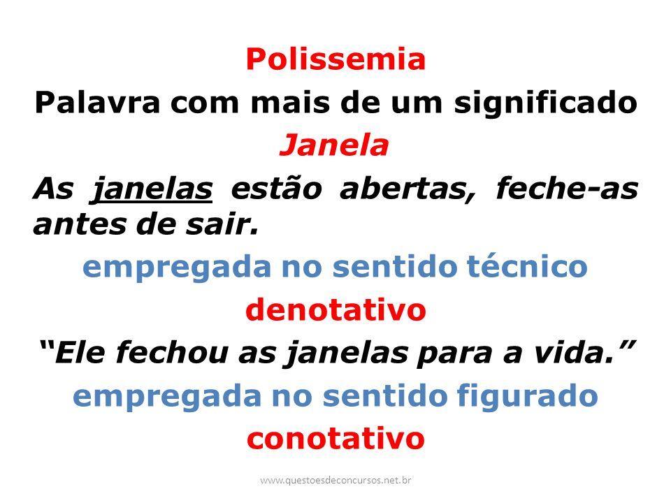 Polissemia Palavra com mais de um significado Janela As janelas estão abertas, feche-as antes de sair. empregada no sentido técnico denotativo Ele fec