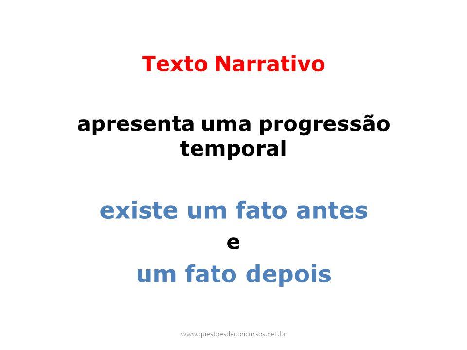 Texto Narrativo apresenta uma progressão temporal existe um fato antes e um fato depois www.questoesdeconcursos.net.br
