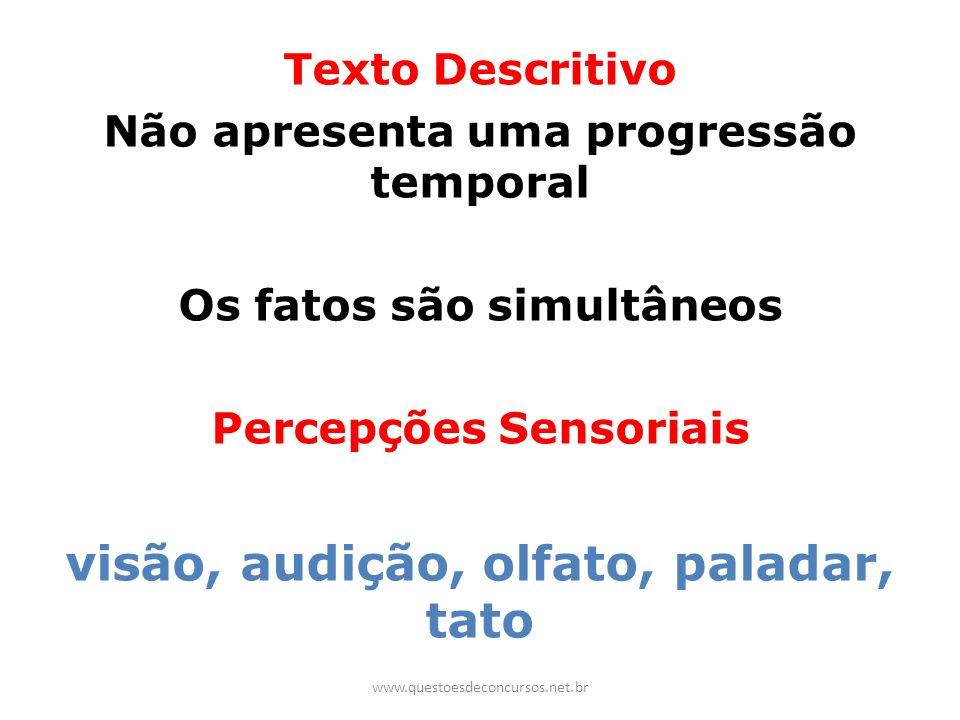 Texto Descritivo Não apresenta uma progressão temporal Os fatos são simultâneos Percepções Sensoriais visão, audição, olfato, paladar, tato www.questo