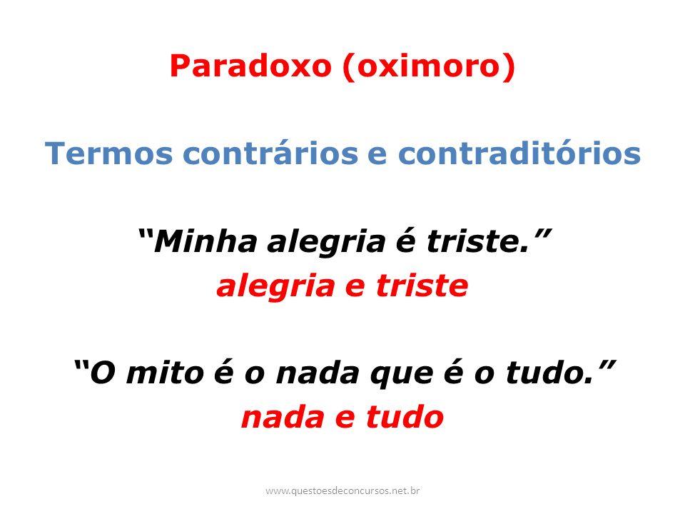 Paradoxo (oximoro) Termos contrários e contraditórios Minha alegria é triste. alegria e triste O mito é o nada que é o tudo. nada e tudo www.questoesd