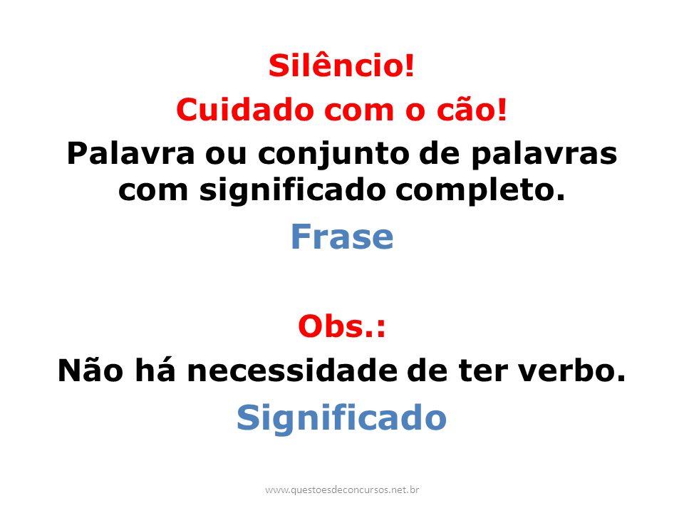 Silêncio! Cuidado com o cão! Palavra ou conjunto de palavras com significado completo. Frase Obs.: Não há necessidade de ter verbo. Significado www.qu