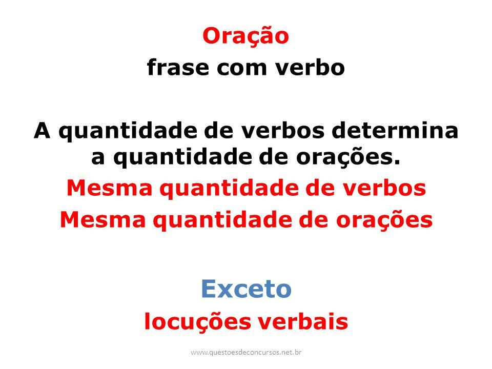 Oração frase com verbo A quantidade de verbos determina a quantidade de orações. Mesma quantidade de verbos Mesma quantidade de orações Exceto locuçõe