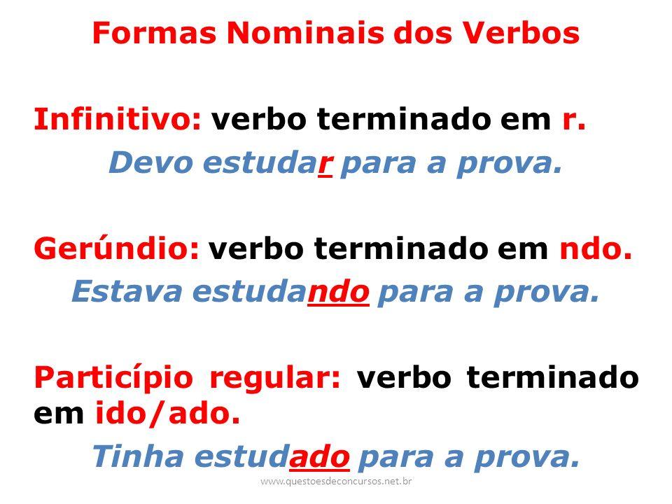 Formas Nominais dos Verbos Infinitivo: verbo terminado em r. Devo estudar para a prova. Gerúndio: verbo terminado em ndo. Estava estudando para a prov