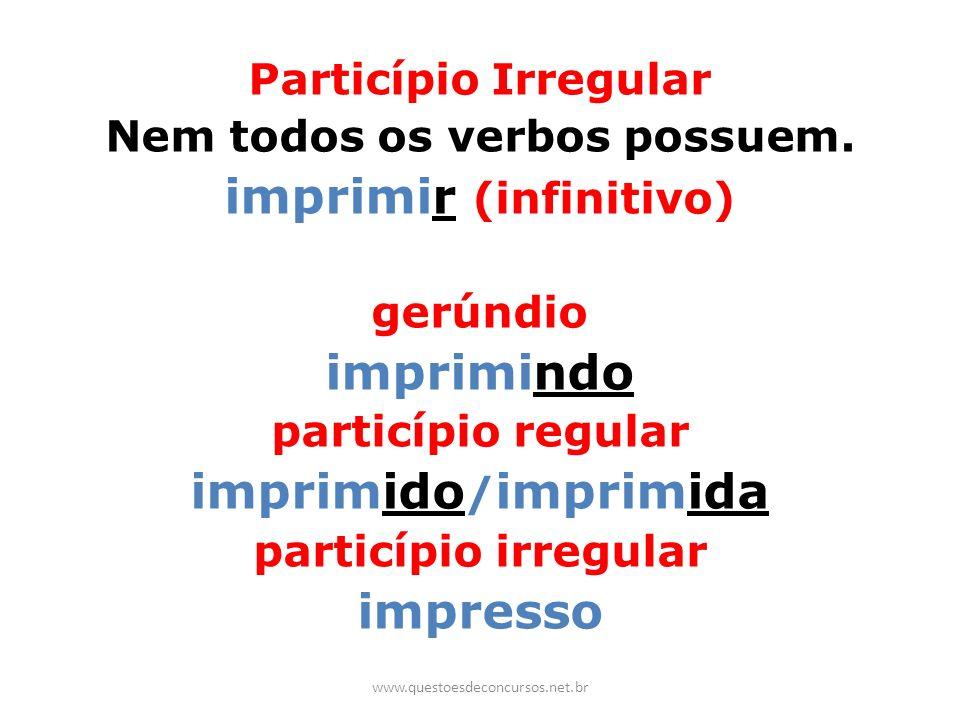 Particípio Irregular Nem todos os verbos possuem. imprimir (infinitivo) gerúndio imprimindo particípio regular imprimido / imprimida particípio irregu