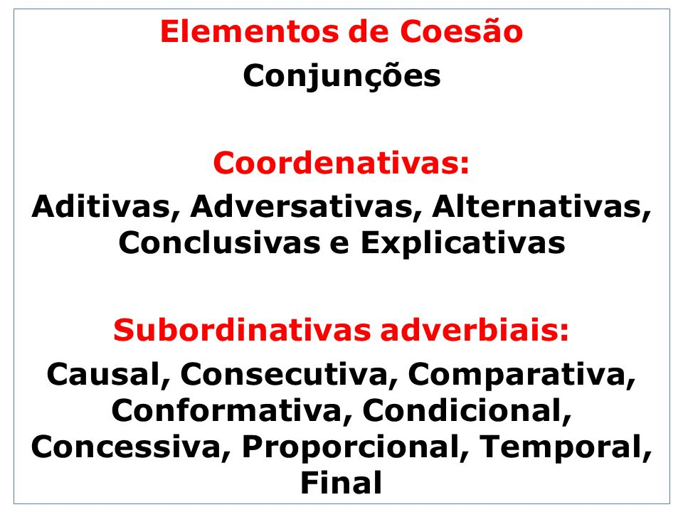 Elementos de Coesão Conjunções Coordenativas: Aditivas, Adversativas, Alternativas, Conclusivas e Explicativas Subordinativas adverbiais: Causal, Cons