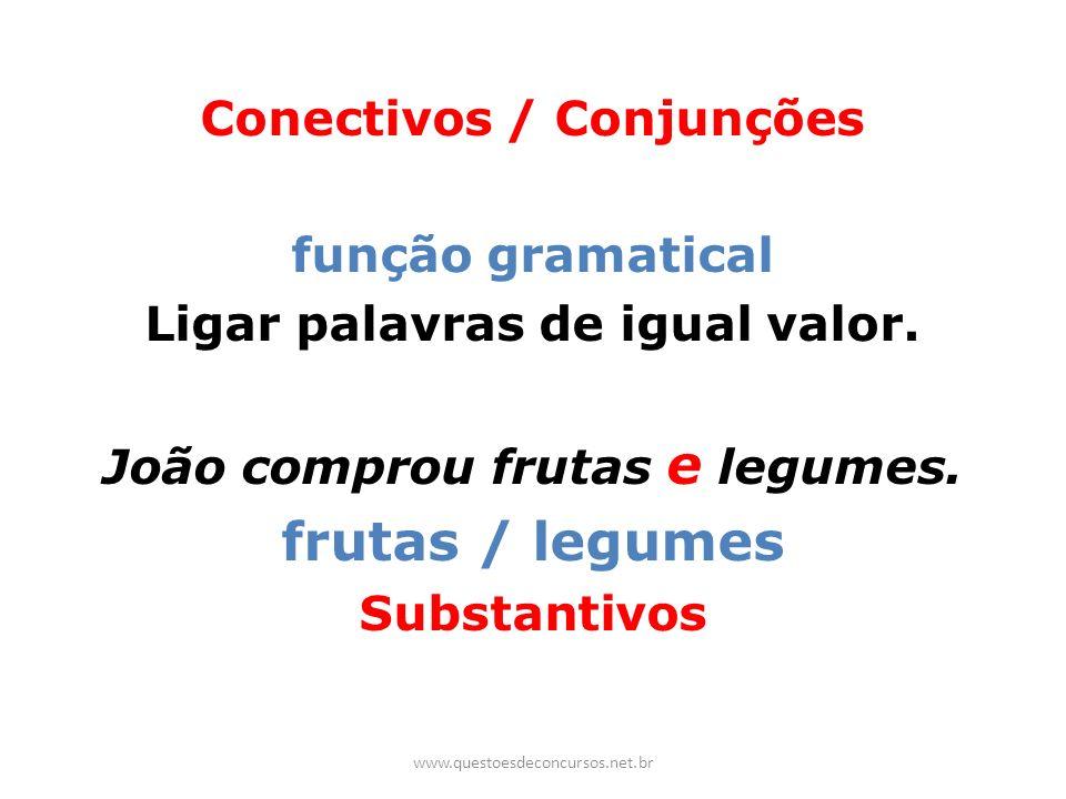 Conectivos / Conjunções função gramatical Ligar palavras de igual valor. João comprou frutas e legumes. frutas / legumes Substantivos www.questoesdeco