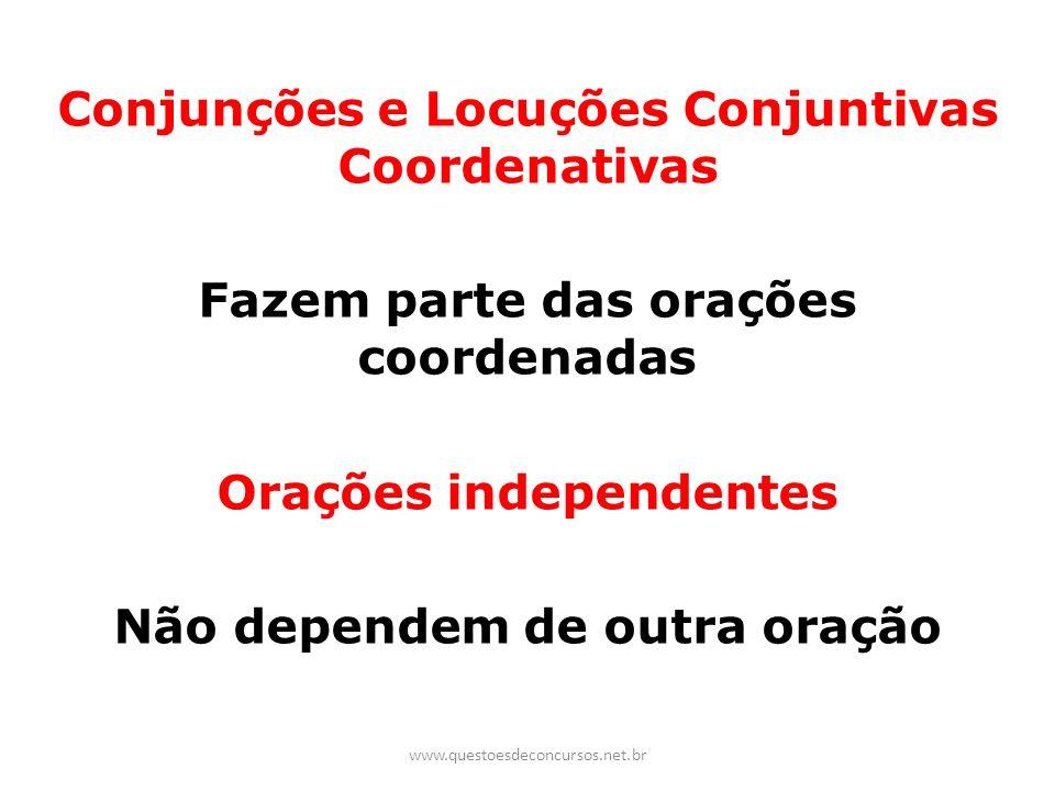 Conjunções e Locuções Conjuntivas Coordenativas Fazem parte das orações coordenadas Orações independentes Não dependem de outra oração www.questoesdec