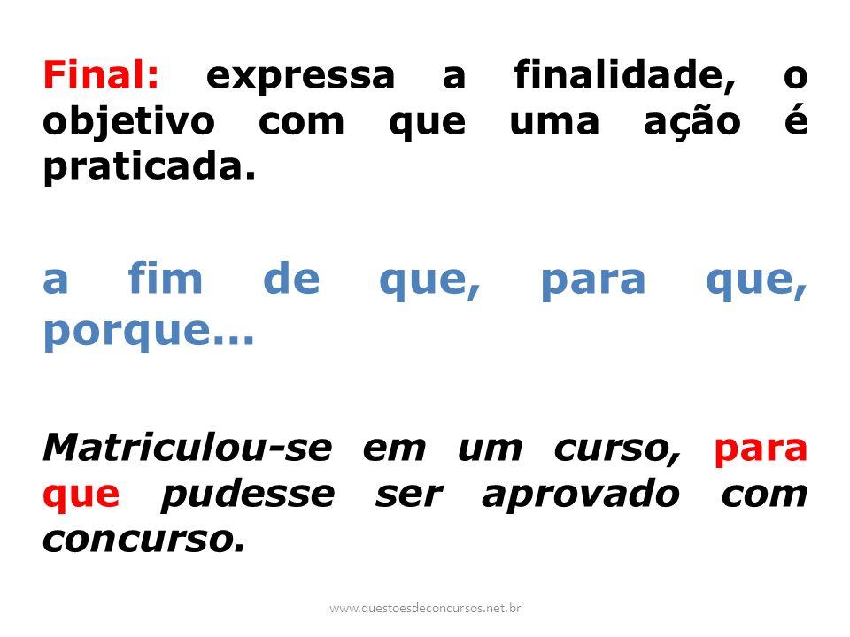 Final: expressa a finalidade, o objetivo com que uma ação é praticada. a fim de que, para que, porque... Matriculou-se em um curso, para que pudesse s