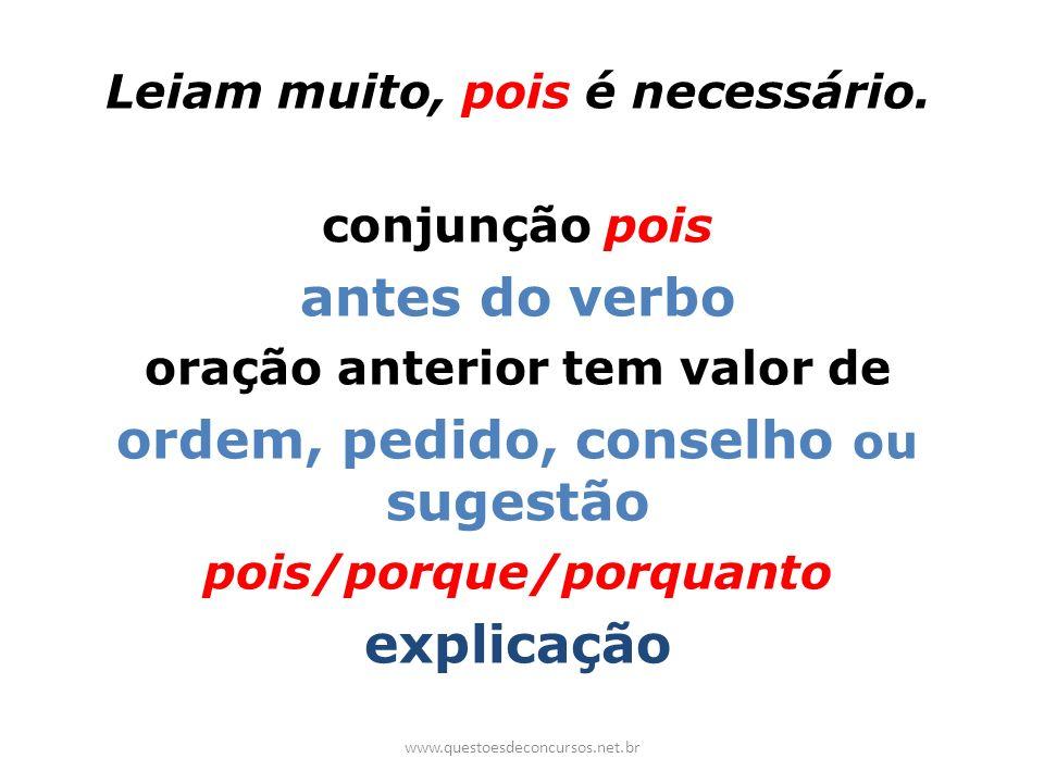 Leiam muito, pois é necessário. conjunção pois antes do verbo oração anterior tem valor de ordem, pedido, conselho ou sugestão pois/porque/porquanto e