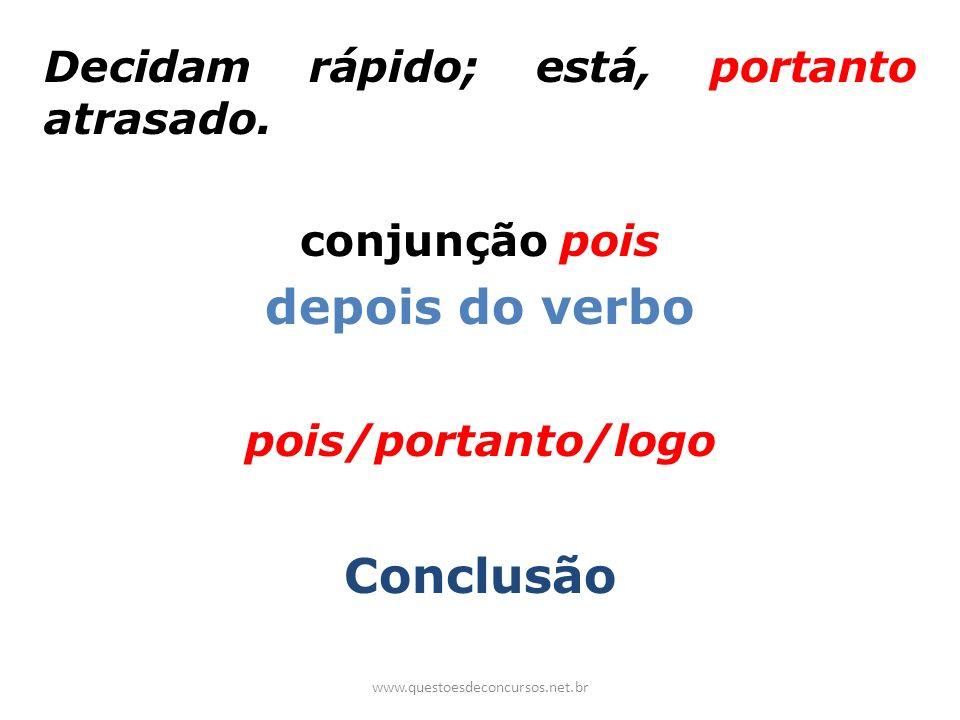 Decidam rápido; está, portanto atrasado. conjunção pois depois do verbo pois/portanto/logo Conclusão www.questoesdeconcursos.net.br