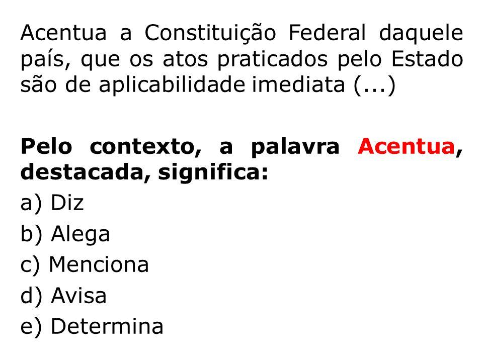 Acentua a Constituição Federal daquele país, que os atos praticados pelo Estado são de aplicabilidade imediata (...) Pelo contexto, a palavra Acentua,