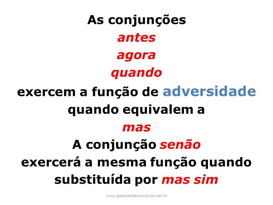 As conjunções antes agora quando exercem a função de adversidade quando equivalem a mas A conjunção senão exercerá a mesma função quando substituída p