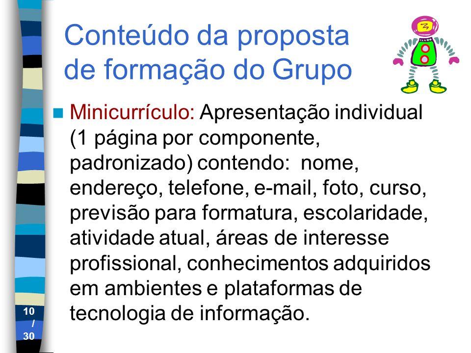 10 / 30 Conteúdo da proposta de formação do Grupo Minicurrículo: Apresentação individual (1 página por componente, padronizado) contendo: nome, endere