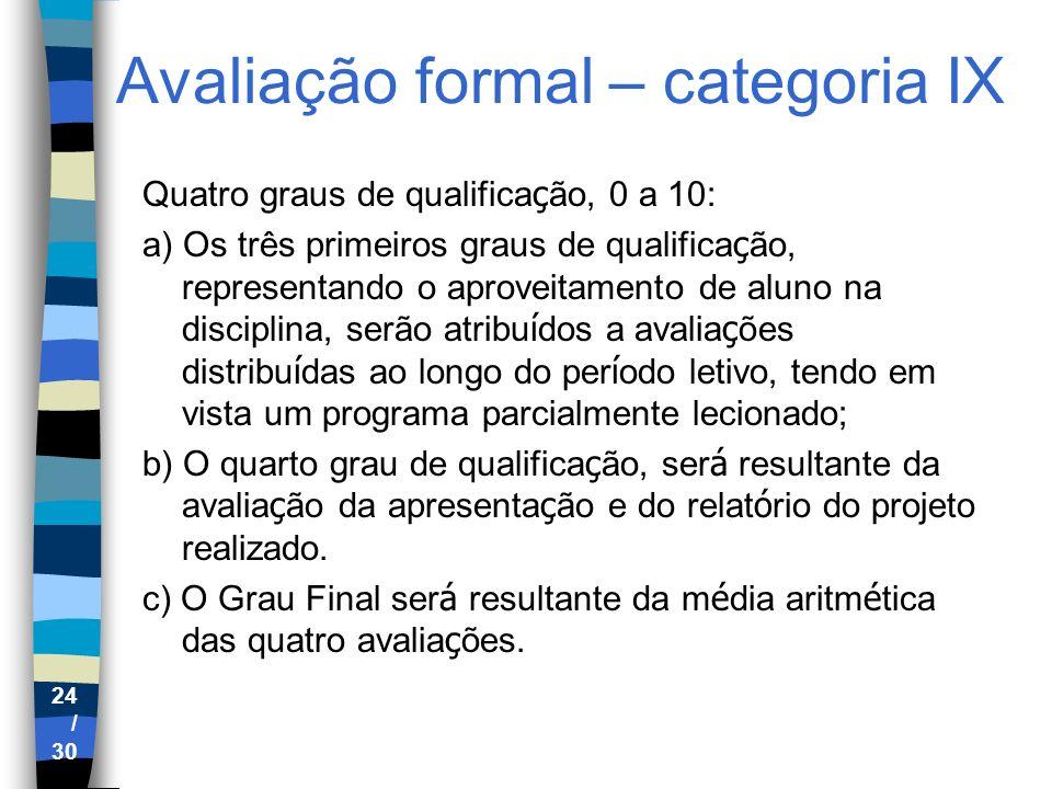 24 / 30 Avaliação formal – categoria IX Quatro graus de qualifica ç ão, 0 a 10: a) Os três primeiros graus de qualifica ç ão, representando o aproveit