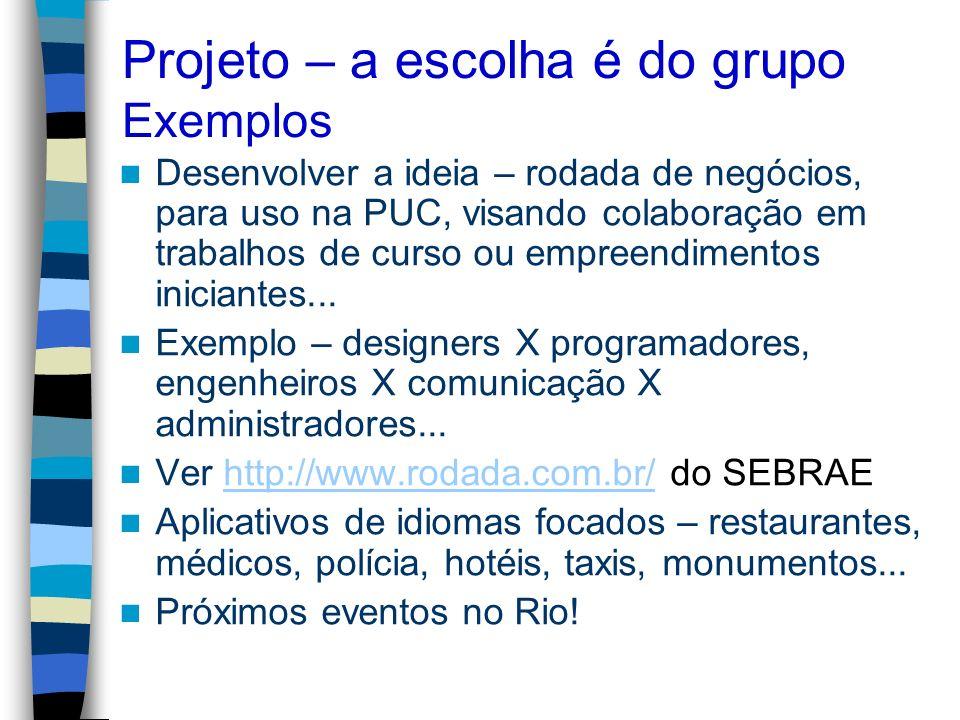 Projeto – a escolha é do grupo Exemplos Desenvolver a ideia – rodada de negócios, para uso na PUC, visando colaboração em trabalhos de curso ou empree