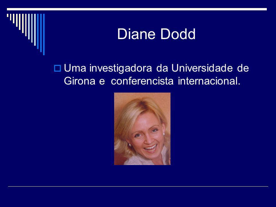 Diane Dodd Uma investigadora da Universidade de Girona e conferencista internacional.