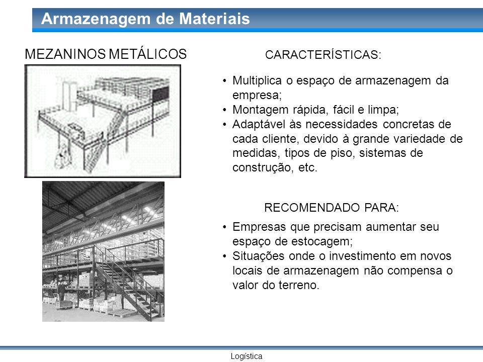Logística Armazenagem de Materiais MEZANINOS METÁLICOS CARACTERÍSTICAS: Multiplica o espaço de armazenagem da empresa; Montagem rápida, fácil e limpa;