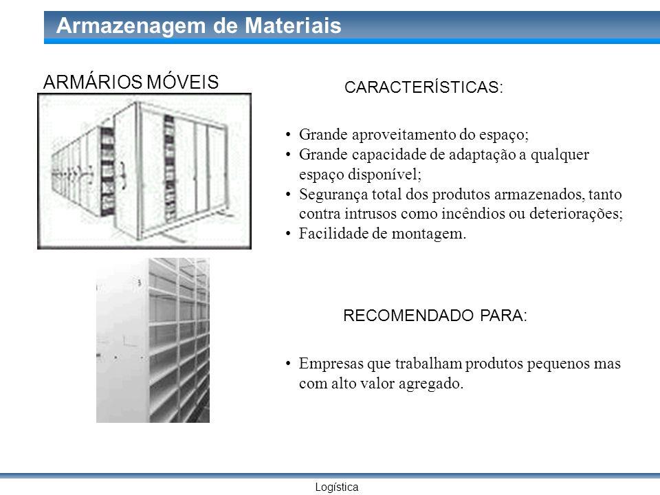 Logística Armazenagem de Materiais ARMÁRIOS MÓVEIS CARACTERÍSTICAS: Grande aproveitamento do espaço; Grande capacidade de adaptação a qualquer espaço