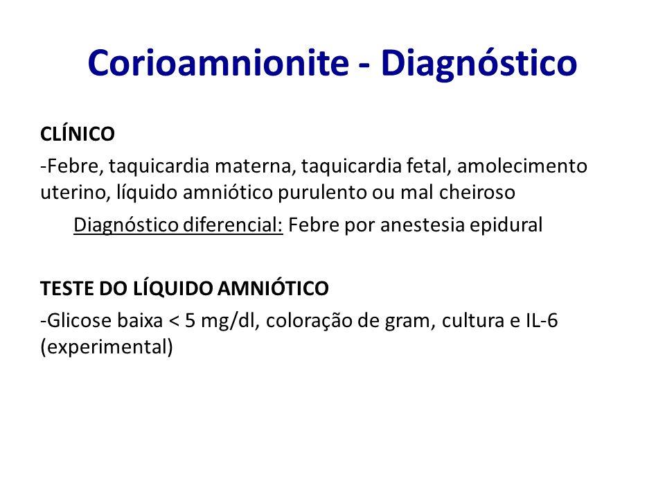 Corioamnionite - Diagnóstico CLÍNICO -Febre, taquicardia materna, taquicardia fetal, amolecimento uterino, líquido amniótico purulento ou mal cheiroso