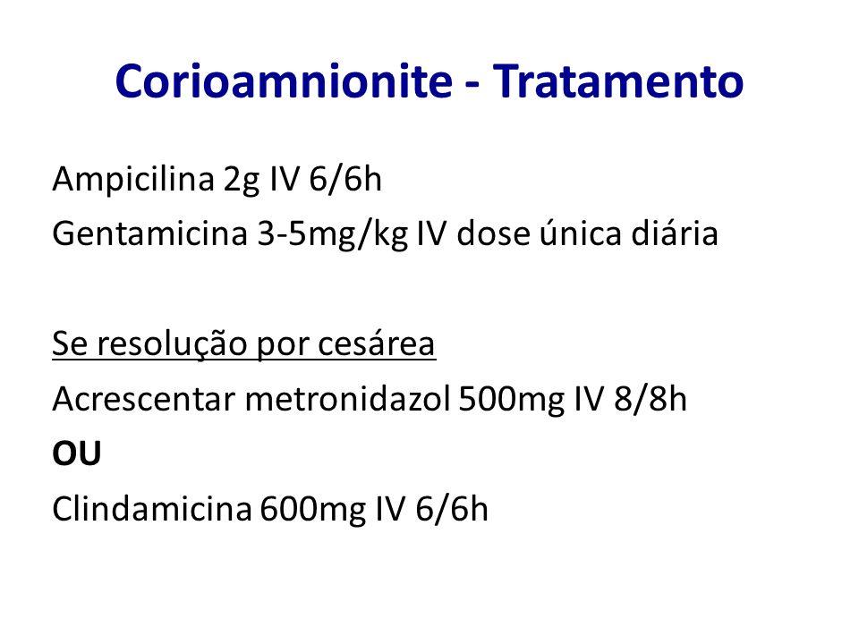 Corioamnionite - Tratamento Ampicilina 2g IV 6/6h Gentamicina 3-5mg/kg IV dose única diária Se resolução por cesárea Acrescentar metronidazol 500mg IV
