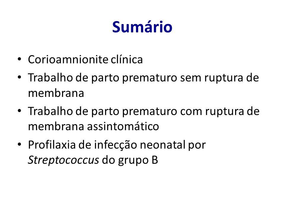 Sumário Corioamnionite clínica Trabalho de parto prematuro sem ruptura de membrana Trabalho de parto prematuro com ruptura de membrana assintomático P