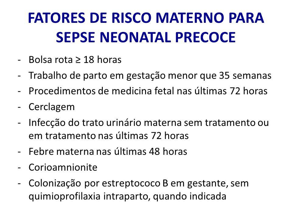 FATORES DE RISCO MATERNO PARA SEPSE NEONATAL PRECOCE -Bolsa rota 18 horas -Trabalho de parto em gestação menor que 35 semanas -Procedimentos de medici