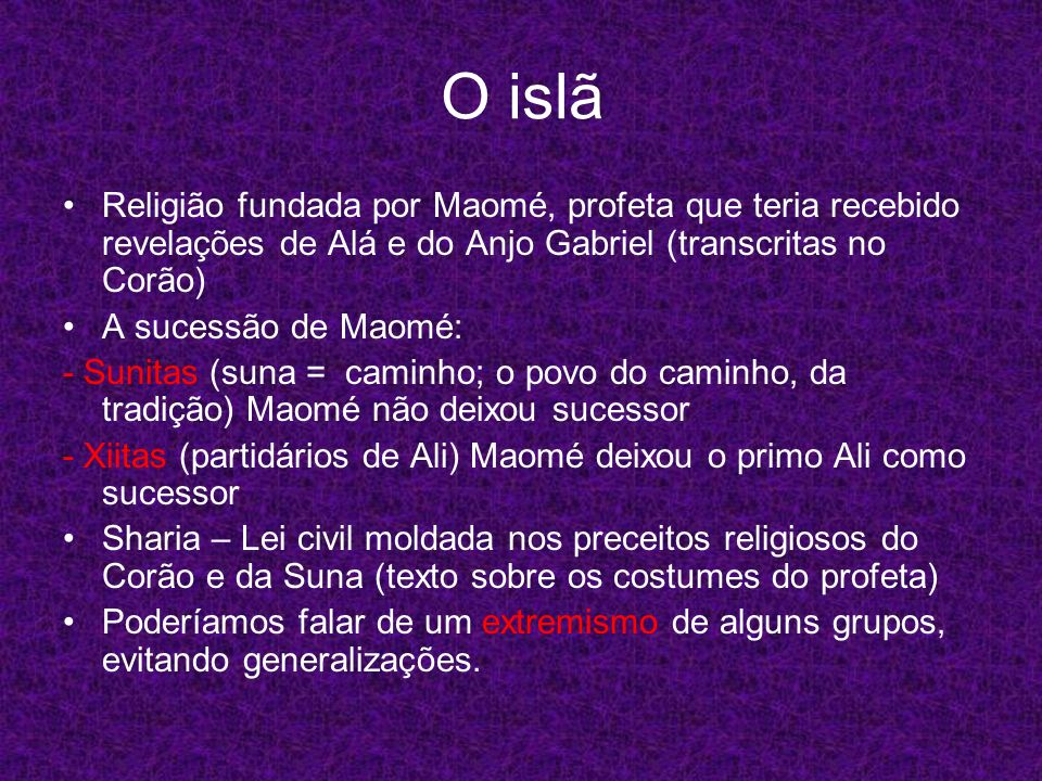 O islã Religião fundada por Maomé, profeta que teria recebido revelações de Alá e do Anjo Gabriel (transcritas no Corão) A sucessão de Maomé: - Sunita