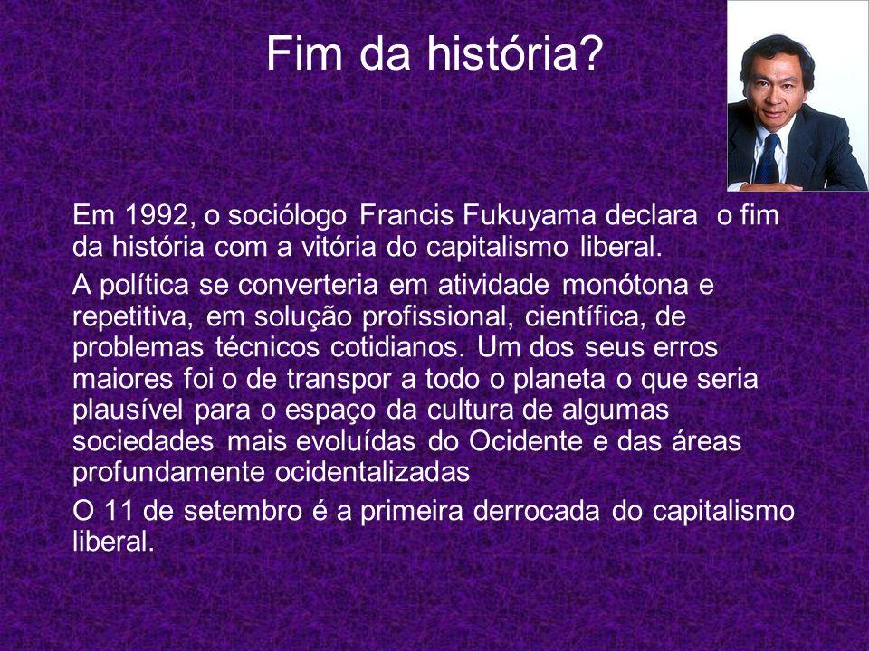 Fim da história? Em 1992, o sociólogo Francis Fukuyama declara o fim da história com a vitória do capitalismo liberal. A política se converteria em at