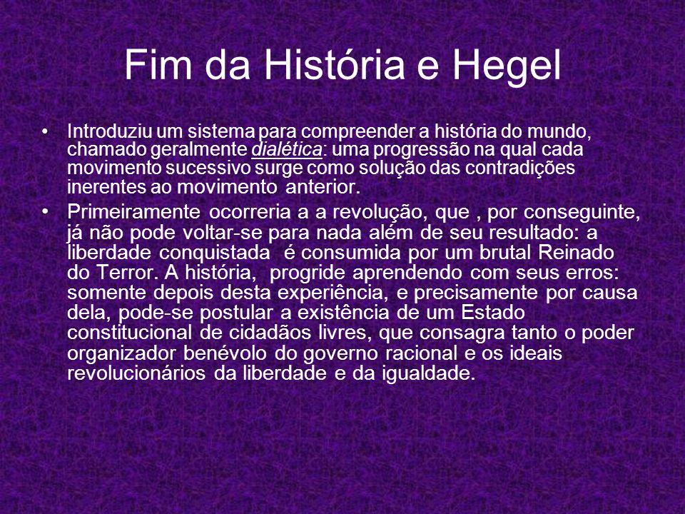Fim da História e Hegel Introduziu um sistema para compreender a história do mundo, chamado geralmente dialética: uma progressão na qual cada moviment