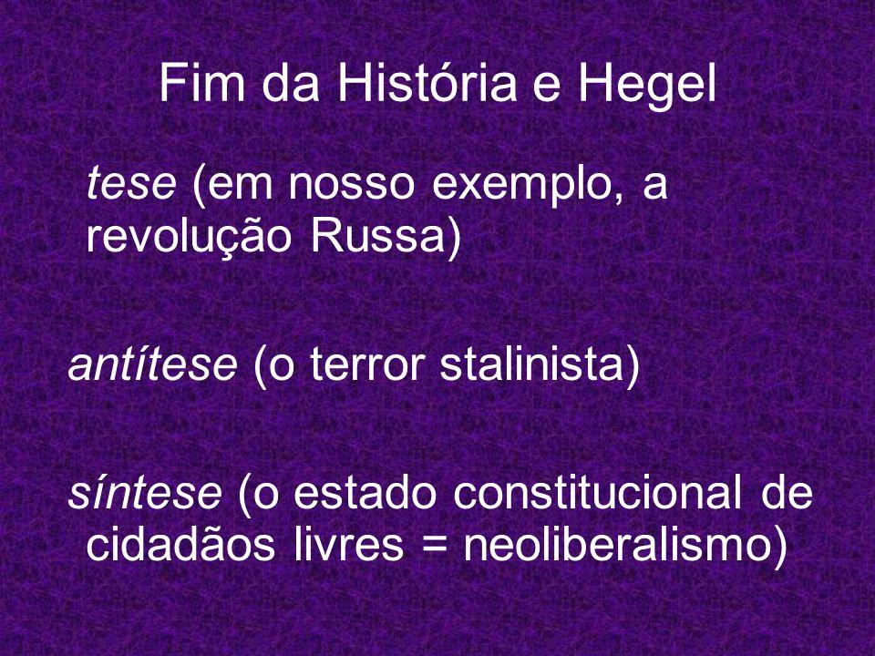 Fim da História e Hegel tese (em nosso exemplo, a revolução Russa) antítese (o terror stalinista) síntese (o estado constitucional de cidadãos livres