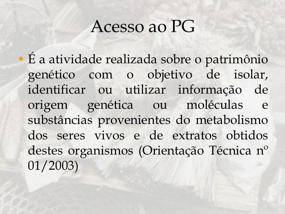 Acesso ao PG É a atividade realizada sobre o patrimônio genético com o objetivo de isolar, identificar ou utilizar informação de origem genética ou mo